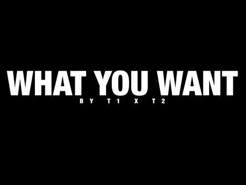 T1 x T2  – What You Want [Unsigned Artist]